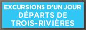 Calendrier d'excursion départ de Trois-Rivières